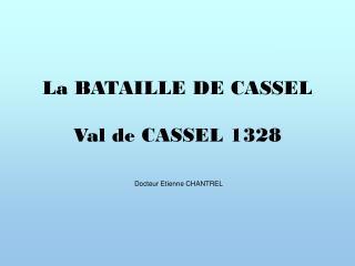 La BATAILLE DE CASSEL  Val de CASSEL 1328