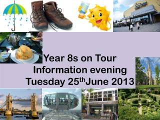 Year 8s on Tour Information evening Tuesday 25 th June 2013