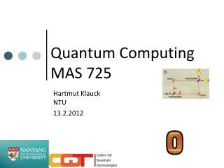 Quantum Computing MAS 725