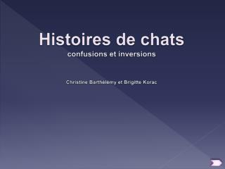 Histoires de chats confusions et inversions Christine Barthélémy et Brigitte  Korac