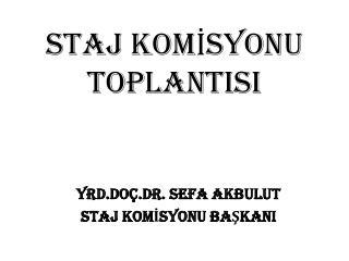 STAJ KOMİSYONU TOPLANTISI