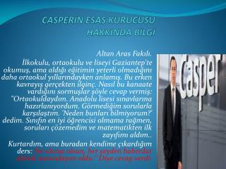 CASPERİN ESAS KURUCUSU HAKKINDA BİLGİ
