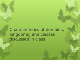 Characteristics of domains, kingdoms, and classes discussed in class