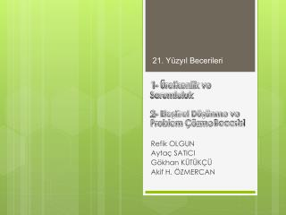 1- Üretkenlik ve  Sorumluluk 2- Eleştirel Düşünme ve Problem Çözme  Becerisi