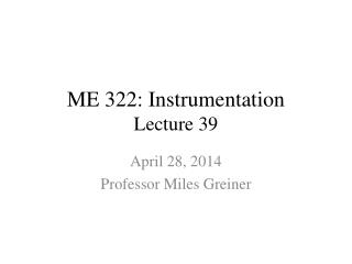 ME 322: Instrumentation Lecture 39