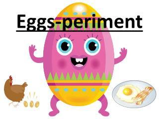 Eggs- periment