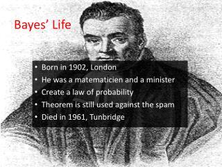 Bayes ' Life