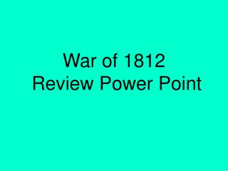War of 1812  Review Power Point
