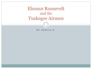 Eleanor Roosevelt  and the  Tuskegee Airmen