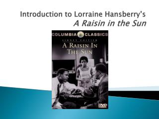 Introduction to Lorraine Hansberry's A Raisin in the Sun