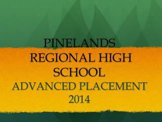 PINELANDS  REGIONAL HIGH SCHOOL ADVANCED PLACEMENT 2014