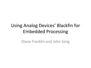 Using Analog Devices� Blackfin for Embedded Processing