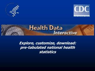 Explore, customize, download: pre-tabulated national health statistics
