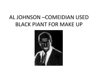AL JOHNSON –COMEIDIAN USED BLACK PIANT FOR MAKE UP