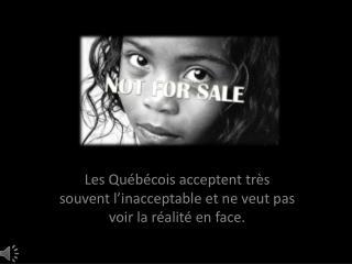 Les Québécois acceptent très souvent l'inacceptable et ne veut pas voir la réalité en face.