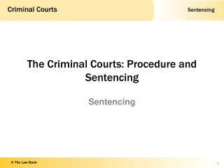 The Criminal Courts:  Procedure  and Sentencing