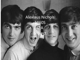 Alexiaus Nichols  1960S  ELA  project