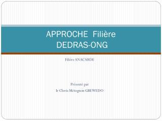 APPROCHE  Fili�re   DEDRAS-ONG
