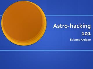 Astro-hacking  101
