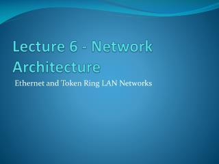 Lecture 6 - Network Architecture