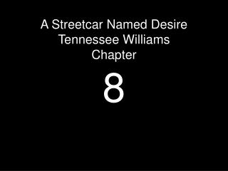 A Streetcar Named Desire Tennessee Williams Chapter 8