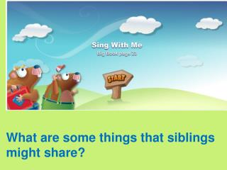 What are some things that siblings might share?