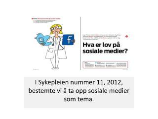 I Sykepleien nummer 11, 2012, bestemte vi å ta opp sosiale medier som tema.