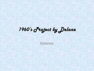 1960's Project by  Delane