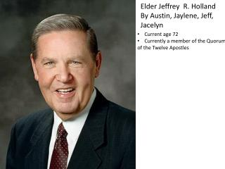 Elder Jeffrey  R. Holland By  Austin,  Jaylene , Jeff,  Jacelyn