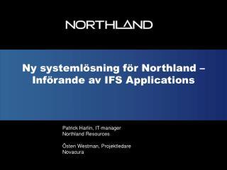 Ny systemlösning för Northland – Införande av IFS  Applications