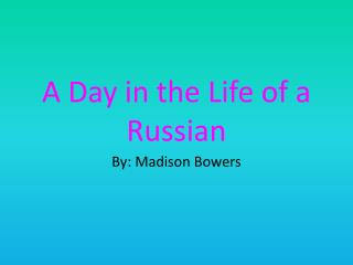 A Day in the Life of a Russian