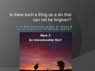 UNPARDONABLE SIN?