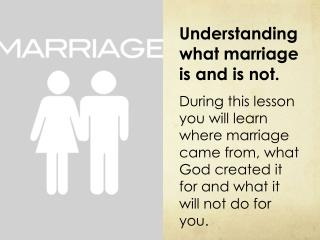 Understanding what marriage is and is not.