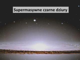 Supermasywne  czarne dziury