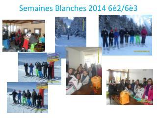 Semaines Blanches  2014 6è2/6è3