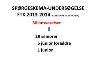 Spørgeskema-undersøgelse FTK  2013-2014  (kun sendt til seniorer)