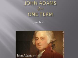 John Adams 2 nd One Term