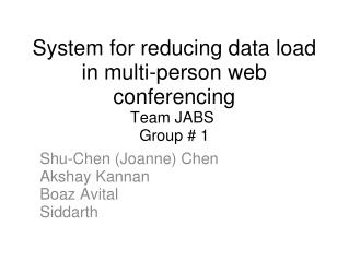 System for reducing data load in multi-person web conferencing Team JABS  Group # 1