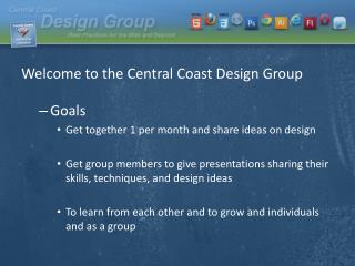 Welcome to the Central Coast Design Group Goals Get together 1 per month and share ideas on design