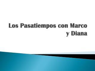 Los  Pasatiempos  con Marco y Diana