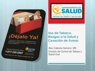 Uso de Tabaco,  Riesgos a la Salud  y Cesación de Fumar.