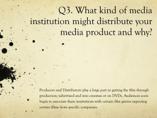 Q3. What kind of media institution might distribute your media product and why?