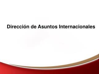 Direcci�n de Asuntos Internacionales