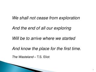 We shall not cease from exploration And the end of all our exploring