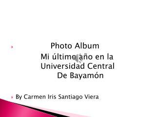 Photo Album By Carmen Iris Santiago  Viera