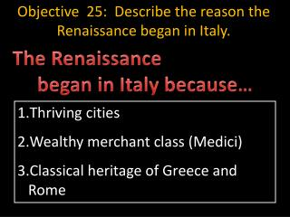 Thriving cities Wealthy merchant class (Medici) Classical heritage of Greece and Rome