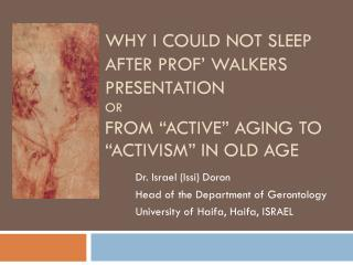 Dr. Israel (Issi) Doron Head of the Department of Gerontology University of Haifa, Haifa, ISRAEL