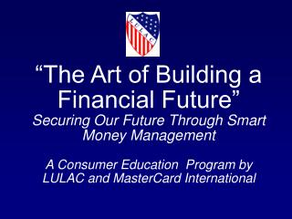 The Art of Building a Financial Future   Securing Our Future Through Smart Money Management  A Consumer Education  Prog