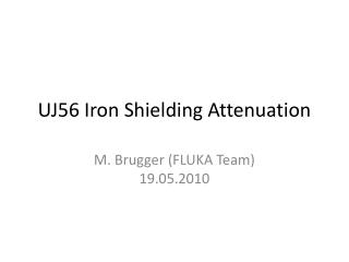 UJ56 Iron Shielding Attenuation