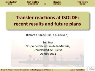Transfer reactions at ISOLDE: recent results and future plans